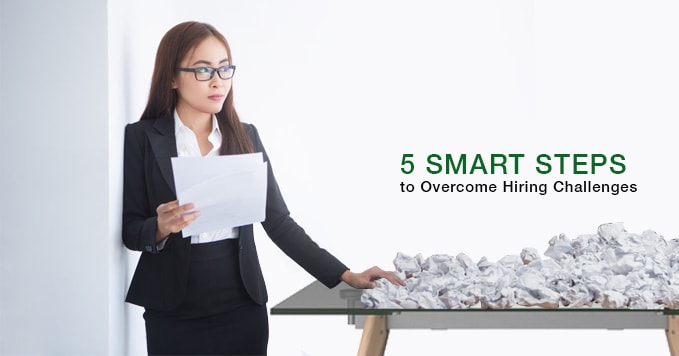 5 Smart Steps to Overcome Hiring Challenges